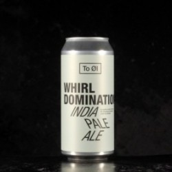 To Ol - Whirl Domination - 6.5% - 44cl - Can